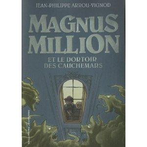 MAGNUS MILLION ET LE DORTOIR DES CAUCHEMARS – Jean-Philippe Arrou-Vignod