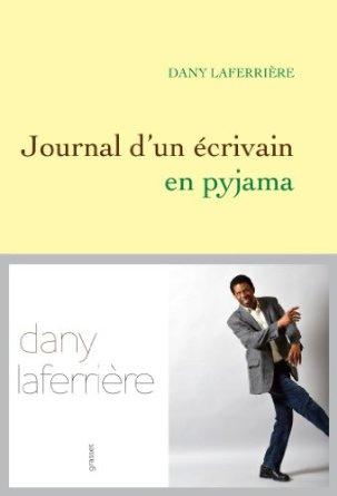 JOURNAL D'UN ECRIVAIN EN PYJAMA – Dany Laferrière