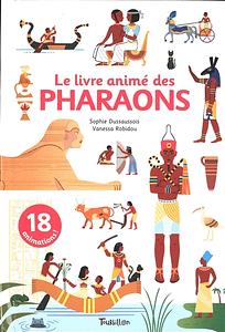 Le livre animé des pharaons de Sophie Dussaussois et Vanessa Robidou chez Tourbillon, à 12.50€