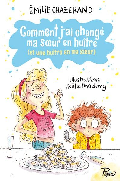 COMMENT J'AI CHANGÉ MA SOEUR EN HUÎTRE (ET UNE HUÎTRE EN MA SOEUR) – Emilie Chazerand