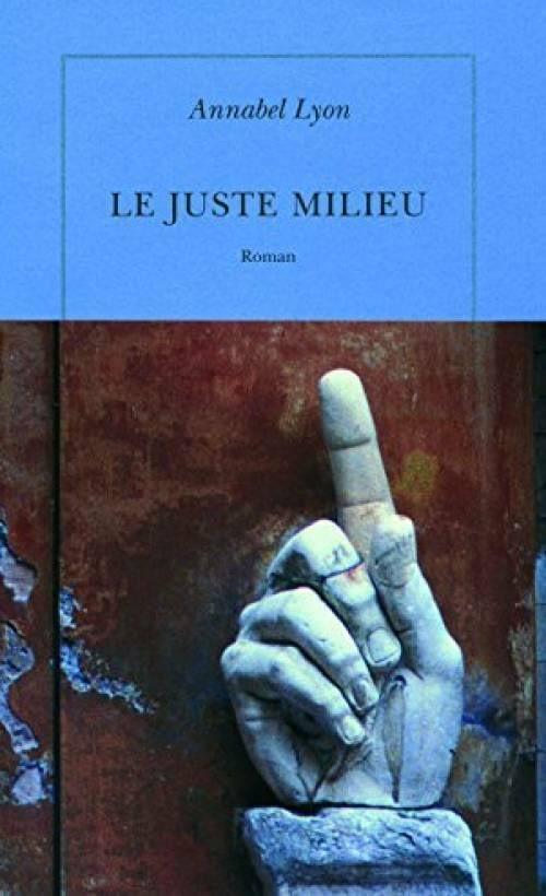 LE JUSTE MILIEU – Annabel Lyon