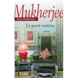 LE PASSE CONTINU – Neel Mukherjee