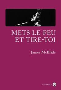 METS LE FEU ET TIRE-TOI – JAMES McBRIDE