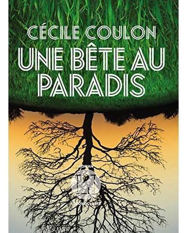 UNE BETE AU PARADIS – Cécile Coulon