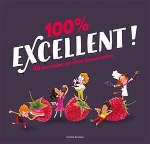100% excellent ! 40 nouvelles recettes gourmandes de Bruno Muscat chez Bayard jeunesse à 13.90€