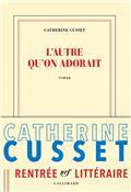 L'AUTRE QU'ON ADORAIT – CATHERINE CUSSET