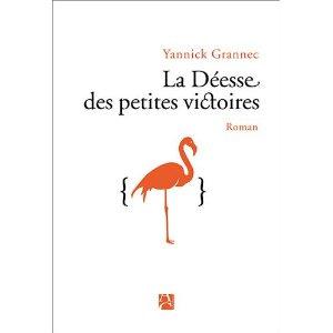 LA DEESSE DES PETITES VICTOIRES – Yannick Grannec