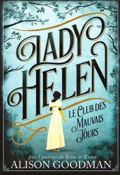 LADY HELEN : LE CLUB DES MAUVAIS JOURS / ALISON GOODMAN