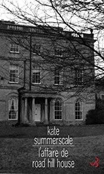 L'AFFAIRE DE ROAD HILL HOUSE – Kate Summerscale