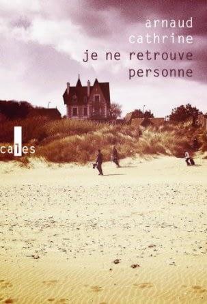 JE NE RETROUVE PERSONNE – Arnaud Cathrine