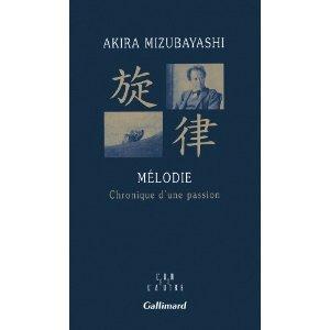 MELODIE, CHRONIQUE D'UNE PASSION – Akira Mizubayashi