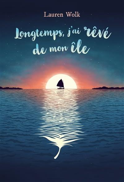 LONGTEMPS J'AI REVE DE MON ILE – LAUREN WOLK