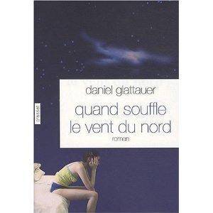 QUAND SOUFFLE LE VENT DU NORD – Daniel Glattauer
