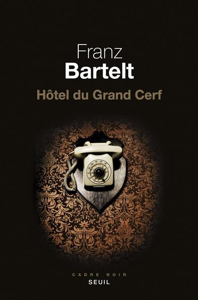 HOTEL DU GRAND CERF – Franz Bartelt