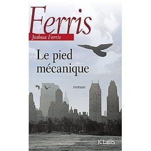 LE PIED MECANIQUE – Joshua Ferris