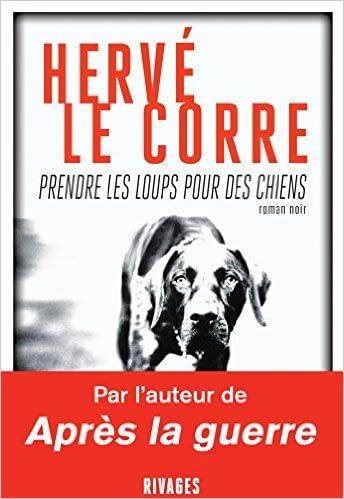 PRENDRE LES LOUPS POUR DES CHIENS – HERVE LE CORRE