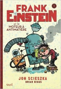 Frank Einstein et le moteur à antimatière – Jon Scieszka