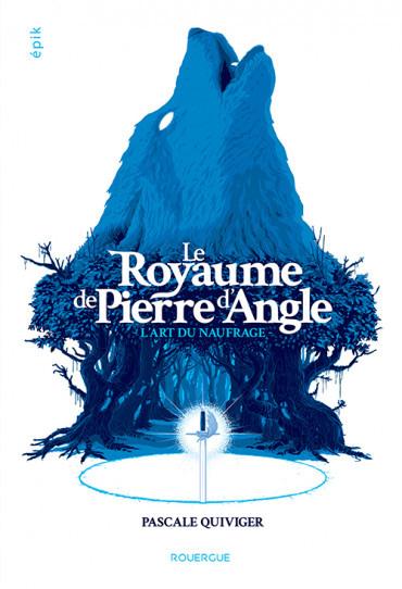 LE ROYAUME DE PIERRE D'ANGLE – Pascale Quiviger