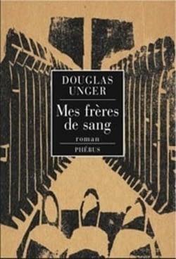 MES FRERES DE SANG – Douglas Unger