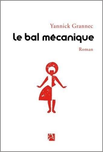LE BAL MECANIQUE – Yannick Grannec