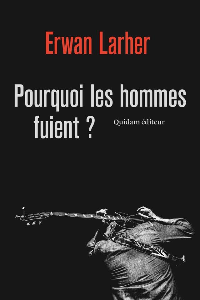 POURQUOI LES HOMMES FUIENT ? – Erwan Larher