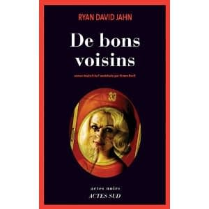 DE BONS VOISINS – Ryan David Jahn