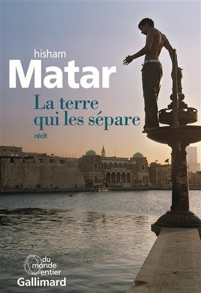 LA TERRE QUI LES SEPARE – Hisham Matar