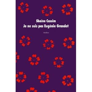 JE NE SUIS PAS EUGENIE GRANDET – Shaïne Cassim