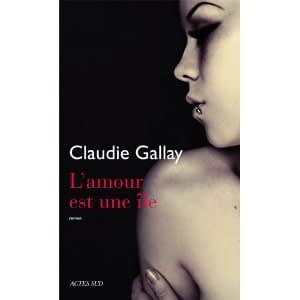 L'AMOUR EST UNE ILE – Claudie Gallay