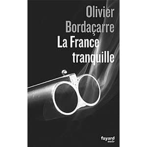 LA FRANCE TRANQUILLE – Olivier Bordaçarre