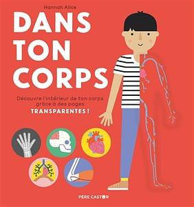 Dans ton corps découvre l'intérieur de ton corps grâce à des pages transparentes ! par Hannah Alice, aux éditions Père Castor, à 12,90€