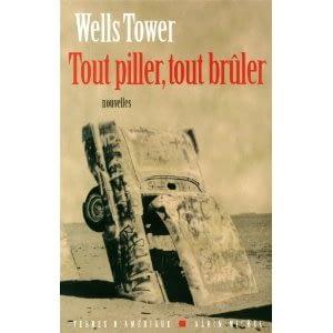 TOUT PILLER, TOUT BRULER – Wells Tower & UNE VRAIE LUNE DE MIEL – Kevin Canty